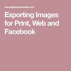 Exporting Images for Print, Web and Facebook