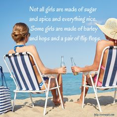 Not all girls are made of sugar and spice and everything nice. Some girls are made of barley and hops and a pair of flip flops. Beach Quotes, Beach Sayings, Ocean Quotes, Fun Quotes, Humor Quotes, Down South, Girls Weekend, Some Girls, Humor
