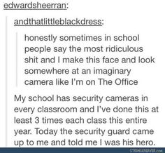 haha I wish we had cameras in the classrooms.  I would 100% be Jim Halpert all the time.