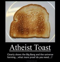 This funny pin is almost comparing that this piece of toast is showing the Big Bang, just as the bible shows the theories of creationism. It's saying there is about as much proof of the universe forming in this toast as there is for anything else. Atheist Quotes, Atheist Humor, Losing My Religion, Anti Religion, Free Thinker, Infj, Bigbang, Christianity, Toast
