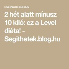 2 hét alatt mínusz 10 kiló: ez a Level diéta! - Segithetek.blog.hu Therapy, Motivation, Healthy, Fitness, Blog, Diets, Tips, Gymnastics, Healing