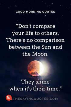 """100 + inspirational good morning quotes with beautiful images. """"don't compare your life to others there's no comparison between the sun and the moon Good Morning Quotes For Him, Good Morning Inspirational Quotes, Sunday Quotes, Inspirational Videos, True Detective, Flirting Texts, Flirting Quotes For Him, Playstation, Positive Quotes For Women"""