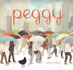 'Peggy' by Anna Walker is a picture book featuring a chicken as the main character.