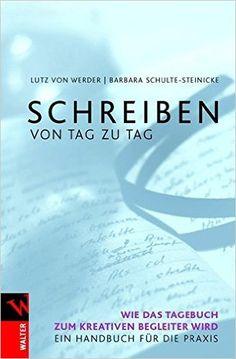 Schreiben von Tag zu Tag: Wie das Tagebuch zum kreativen Begleiter wird. Ein Handbuch für die Praxis: Amazon.de: Lutz von Werder, Barbara Schulte-Steinicke: Bücher