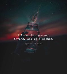 I know that you are trying and its enough. via (https://ift.tt/2K0HB2e)