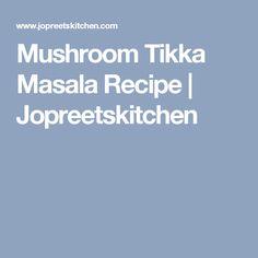 Mushroom Tikka Masala Recipe | Jopreetskitchen