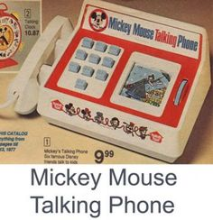 Mickey Mouse talking phone. (Oh my goodness! I had this..so happy to run across it on pinterest and remember)