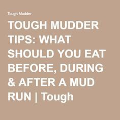 TOUGH MUDDER TIPS: WHAT SHOULD YOU EAT BEFORE, DURING & AFTER A MUD RUN…