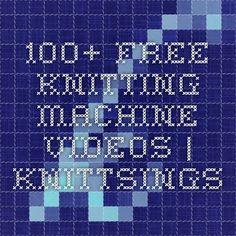 100+ Free Knitting Machine Videos | knittsings