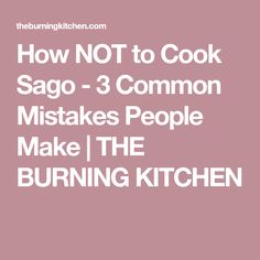 How NOT to Cook Sago - 3 Common Mistakes People Make | THE BURNING KITCHEN