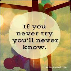 never, try, know