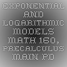 Exponential and Logarithmic Models - MATH 160, Precalculus - main.pdf