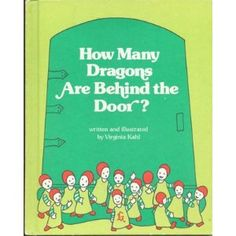 How Many Dragons Are Behind the Door? By Virginia Kahl    One of my boy's favorite bedtime stories. One of his Dad's childhood books. ;0)