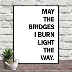 May The Bridges I Burn Light The Way, Quote Art, Quote Print, Typography, Wall Art, Poster, Black and White