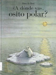 """Hans de Beer. """"¿A dónde vas, osito polar?"""". Editorial Lumen. (8 a 10 años). Está en la biblio."""