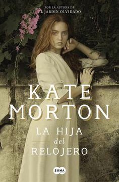 la hija del relojero-kate morton-9788491292166 Good Books, Books To Read, My Books, Kate Morton Books, Book Images, Some Words, Love Book, Books Online, Book Art