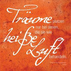 Träume sind wie ...  Zitat: Oliver W. Schwarzmann   Design: Nick Bley    Jetzt erhältlich bei amazon.  http://amazon.zweiebene.de