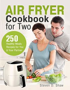 Air Fryer Cookbook for Two: 250 Healthy Meals Recipes for You and Your Partner by [Shaw, Steven D.]