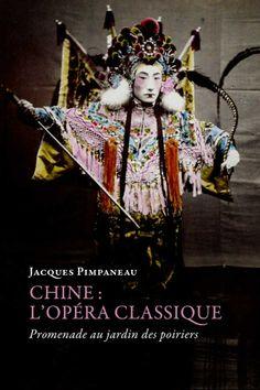Jacques Pimpaneau, Chine: L'opéra classique. Promenade au jardin des poiriers, Les Belles Lettres, broché, 192 pages, 25€.