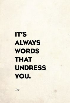 -Speak with the words you want to undress you. Words Quotes, Me Quotes, Sayings, Truth Quotes, Beach Quotes, Girl Quotes, Famous Quotes, The Words, Foreplay
