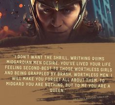 """Submission: """"I don't want the shrill, writhing quims Midgardian men desire. You've lived your life feeling second-best to those worthless girls and being grappled by brash, worthless men. I will make you forget all about them. To Midgard you are nothing, but to me you are a Queen."""""""