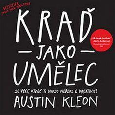 Kraď jako umělec - Austin Kleon   Databáze knih Chris Anderson, Austin Kleon, William Blake, Audio Books, Thriller, Books To Read, Roman, Reading, Design