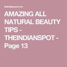 AMAZING ALL NATURAL BEAUTY TIPS - THEINDIANSPOT - Page 13