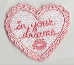 "In your dreams buddy! heart shaped lacey 2"" embroidered patch, iron-on backing."