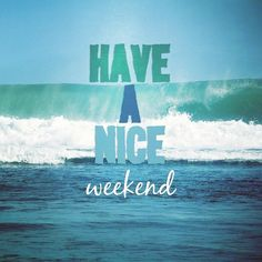 Have a nice weekend :)