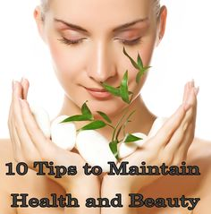 10 Tips to Maintain Health and Beauty