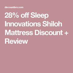 28% off Sleep Innovations Shiloh Mattress Discount + Review