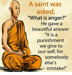 A Saint Was Asked What Is Anger? He Gave a Beautiful Answer It Is a Punishment We Give to Our-Self for Somebody 0 Else's Mistake! Strong Quotes, Wise Quotes, Great Quotes, Motivational Quotes, Inspirational Quotes, Buddhist Quotes, Spiritual Quotes, Motivation Positive, Affirmations Positives