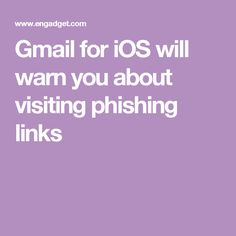 Gmail for iOS will warn you about visiting phishing links