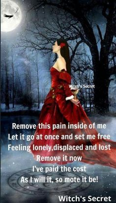 Remove the pain inside of me. Let it go at once and set me free. Feeling lonely, displaced and lost. Remove it now. I've paid the cost. As I will it, so mote it be. Healing Spells, Magick Spells, Wicca Witchcraft, Luck Spells, Witch Board, Religion, Under Your Spell, Witch Spell, White Witch