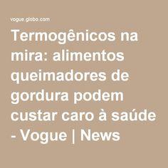 Termogênicos na mira: alimentos queimadores de gordura podem custar caro à saúde - Vogue | News