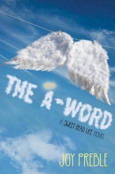The A-Word by Joy Preble | Sweet Dead Life, BK#2 | Publisher: Soho Teen | Publication Date: May 13, 2014 | www.joypreble.com | #YA #Paranormal #angels
