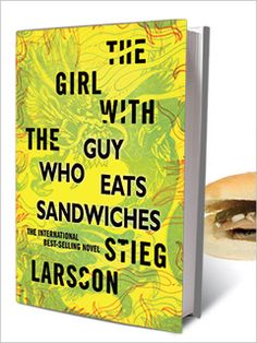 "Finally, the unknown truth about Stieg Larssons books:  ""Why didn't anyone tell me this book is actually about eating sandwiches?"""