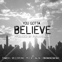 YOU GOTTA BELIEVE - SNASH, REZZPEKK, MOCKS WUN & paraKnowYaH (produced by paraKnowYaH records, 2012) by paraKnowYaH records 4 on SoundCloud Underground Hiphop, Hip Hop, Believe, Artists, Hiphop, Artist