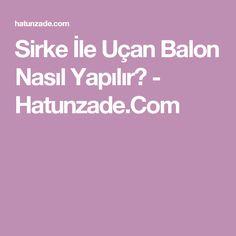 Sirke İle Uçan Balon Nasıl Yapılır? - Hatunzade.Com