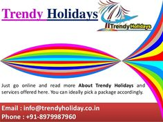 Trendy Holidays is providing International and Domestic Holiday Packages with affordable prices. Please call us today at +91-8979987960.