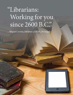 """""""Librarians: working for you since 2600 BC"""" Miguel Correla, Librarian @ ISCAL, Portugal <--- I've always wanted to be a librarian."""