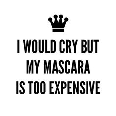 I would cry but my mascara is too expensive T Shirt