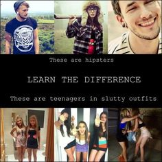 learn the difference between Hipster and just slutty. thanks!