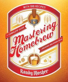 Mastering Homebrew: The Complete Guide to Brewing Delicious Beer by Randy Mosher.