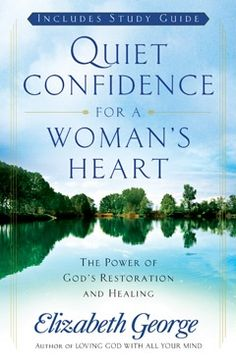 Quiet Confidence for a Woman's Heart - Elizabeth George