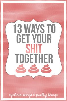 13 Ways to Get Your Shit Together // eyeliner wings & pretty things