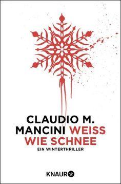 Weiß wie Schnee: Ein Winterthriller von Claudio M. Mancini, http://www.amazon.de/dp/B00E9M9YSE/ref=cm_sw_r_pi_dp_F7Wmsb11NFGFH