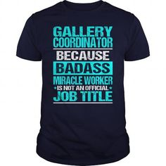 GALLERY COORDINATOR Because BADASS Miracle Worker Isn't An Official Job Title T Shirts, Hoodies. Check price ==► https://www.sunfrog.com/LifeStyle/GALLERY-COORDINATOR--BADASS-CU-Navy-Blue-Guys.html?41382
