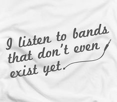 indie music t shirts listen to music that doesnt exist yet - Google Search