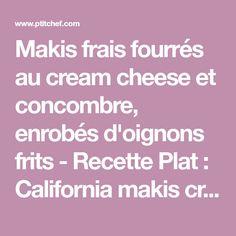 Makis frais fourrés au cream cheese et concombre, enrobés d'oignons frits - Recette Plat : California makis croustillants au concombre & fromage frais par...
